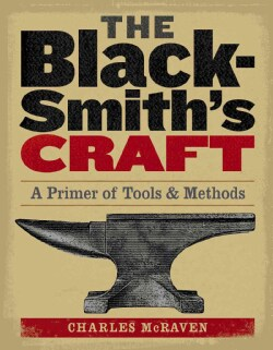 The Blacksmith's Craft: A Primer Of Tools And Methods (Paperback)