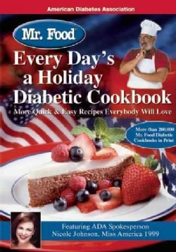 Mr. Food Every Day's A Holiday Diabetic Cookbook: More Quick & Easy Recipes Everybody Will Love (Paperback)