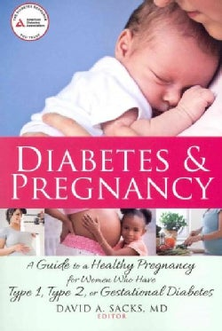 Diabetes & Pregnancy: A Guide to a Healthy Pregnancy for Women With Type 1, Type 2, or Gestational Diabetes (Paperback)