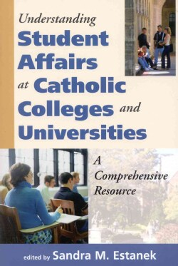 Understanding Student Affairs at Catholic Colleges and Universities: A Comprehensive Resource (Paperback)