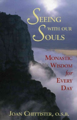 Seeing With Our Souls: Monastic Wisdom for Every Day (Paperback)