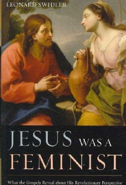 Jesus Was a Feminist: What the Gospels Reveal About His Revolutionary Perspective (Paperback)