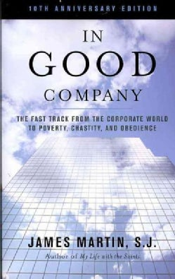 In Good Company: The Fast Track from the Corporate World to Poverty, Chastity, and Obedience (Paperback)