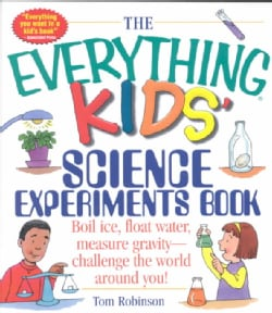 The Everything Kids' Science Experiments Book: Boil Ice, Float Water, Measure Gravity-Challenge the World Around ... (Paperback)