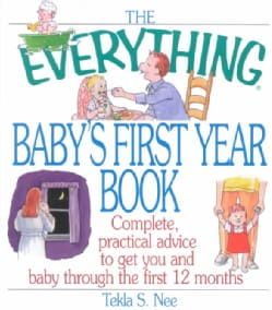 The Everything Baby's First Year Book: Complete Practical Advice to Get You and Baby Through the First 12 Months (Paperback)