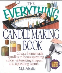 The Everything Candlemaking Book: Create Homemade Candles in House-warming Colors, Interesting Shapes, and Appeal... (Paperback)