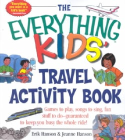 The Everything Kids' Travel Activity Book: Games to Play, Songs to Sing, Fun Stuff to Do - Guaranteed to Keep You... (Paperback)