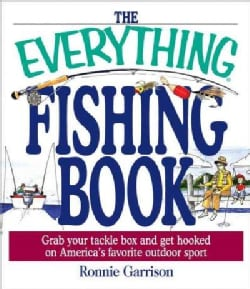 The Everything Fishing Book: Grab Your Tackle Box and Get Hooked on America's Favorite Outdoor Sport (Paperback)