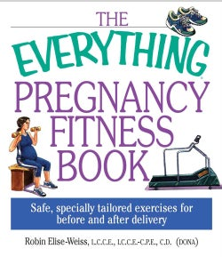The Everything Pregnancy Fitness Book: Safe, Specially Tailored Exercises for Before and After Delivery (Paperback)