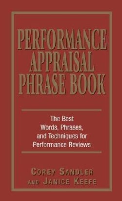 Performance Appraisals Phrase Book: The Best Words, Phrases, and Techniques for Performace Reviews (Paperback)