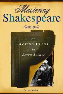 Mastering Shakespeare: An Acting Class in Seven Scenes (Paperback)