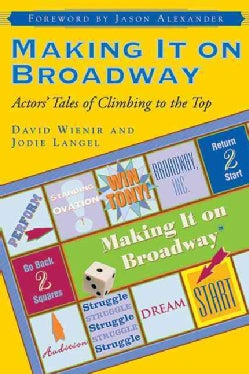 Making It on Broadway: Actors' Tales of Climbing to the Top (Paperback)