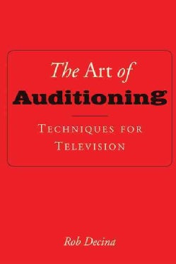 The Art of Auditioning: Techniques for Television (Paperback)