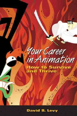 Your Career in Animation: How to Survive And Thrive (Paperback)