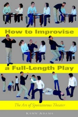 How to Improvise a Full-Length Play: The Art of Spontaneous Theater (Paperback)