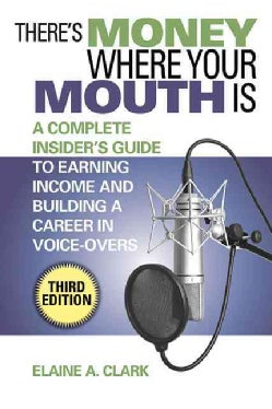 There's Money Where Your Mouth Is: An Complete Insider's Guide to Earning Income and Building a Career in Voice-O... (Paperback)