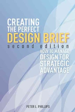 Creating the Perfect Design Brief: How to Manage Design for Stragegic Advantage (Paperback)