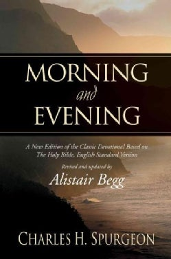 Morning and Evening: A New Edition of the Classic Devotional Based on the Holy Bible, English Standard Version (Hardcover)