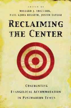 Reclaiming The Center: Confronting Evangelical Accommodation In Postmodern Times (Paperback)