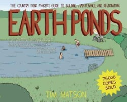 Earth Ponds: The Country Pond Maker's Guide to Building, Maintenanc, and Restoration (Paperback)