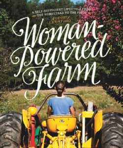 Woman-Powered Farm: Manual for a Self-Sufficient Lifestyle from Homestead to Field (Paperback)