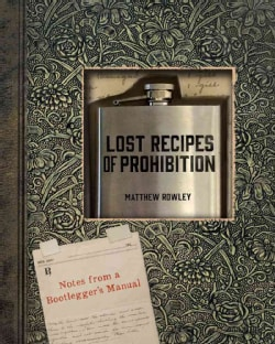 Lost Recipes of Prohibition: Notes from a Bootlegger's Manual (Hardcover)