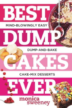 Best Dump Cakes Ever: Mind-Blowingly Easy Dump-and-Bake Cake-Mix Desserts (Paperback)