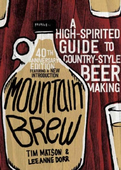 Mountain Brew: A High-spirited Guide to Country-style Beer Making (Paperback)