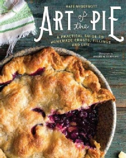 Art of the Pie: A Practical Guide to Homemade Crusts, Fillings, and Life (Hardcover)