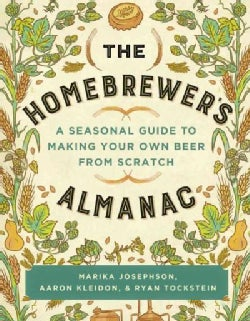 The Homebrewer's Almanac: A Seasonal Guide to Making Your Own Beer from Scratch (Paperback)