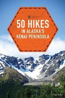 Countryman Travelers 50 Hikes in Alaska's Kenai Peninsula (Paperback)