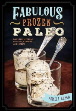Frozen Paleo: Dairy-free Ice Cream, Pops, Pies, Granitas, Sorbets, and More (Paperback)