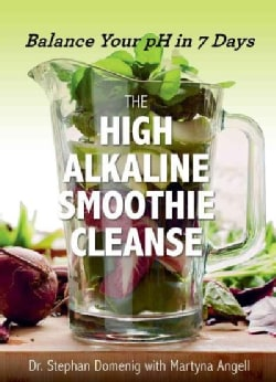 The High Alkaline Smoothie Cleanse: Balance Your Ph in 7 Days (Paperback)