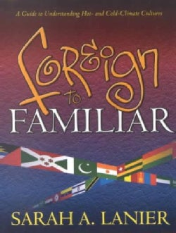 Foreign to Familiar: A Guide to Understanding Hot - And Cold - Climate Cultures (Paperback)