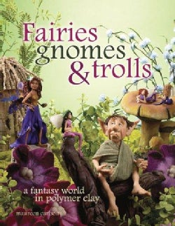 Fairies Gnomes & Trolls: Create A Fantasy World in Polymer Clay (Paperback)
