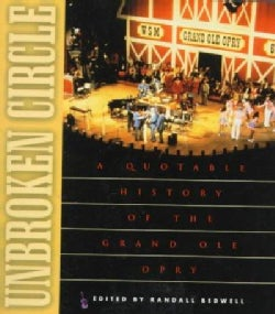 Unbroken Circle: A Quotable History of the Grand Ole Opry (Paperback)