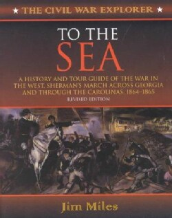 To the Sea: A History and Tour Guide of the War in the West, Sherman's March Across Georgia and Through the Carol... (Paperback)