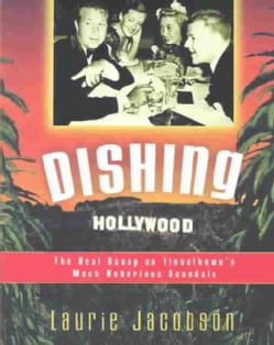 Dishing Hollywood: The Real Scoop on Tinseltown's Most Notorious Scandals (Paperback)