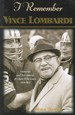I Remember Vince Lombardi: Personal Memories And Testimonies to Football's First Super Bowl Championship Coach as... (Paperback)