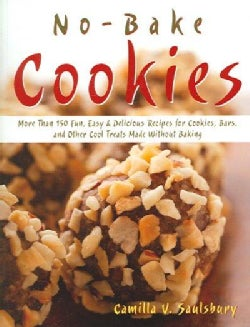No-Bake Cookies: More Than 150 Fun, Easy & Delicious Recipes for Cookies, Bars, And Other Cool Treats Made Withou... (Paperback)