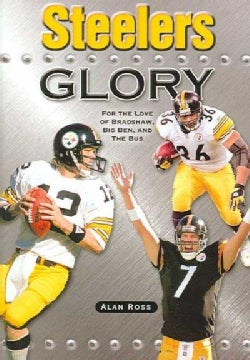 Steelers Glory: For the Love of Bradshaw, Big Ben, and the Bus (Paperback)