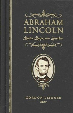Abraham Lincoln: Quotes, Quips, and Speeches (Hardcover)