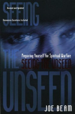 Seeing the Unseen: Preparing Yourself for Spiritual Warfare (Paperback)