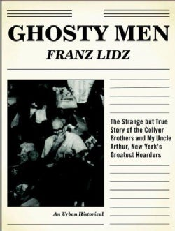 Ghosty Men: The Strange but True Story of the Collyer Brothers, New York's Greatest Hoarders : An Urban Historical (Hardcover)
