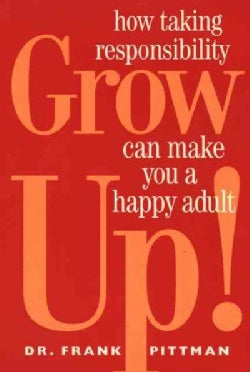 Grow Up!: How Taking Responsibility Can Make You a Happy Adult (Paperback)