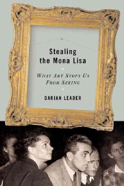 Stealing the Mona Lisa: What Art Stops Us from Seeing (Hardcover)