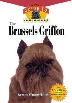 The Brussels Griffon: An Owner's Guide to a Happy Healthy Pet (Hardcover)
