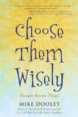 Choose Them Wisely: Thoughts Become Things! (Paperback)