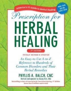 Prescription for Herbal Healing: An Easy-to-Use A-to-Z Reference to Hundreds of Common Disorders and Their Herbal... (Paperback)