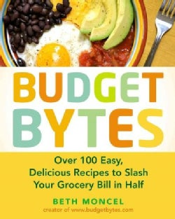 Budget Bytes: Over 100 Easy, Delicious Recipes to Slash Your Grocery Bill in Half (Paperback)